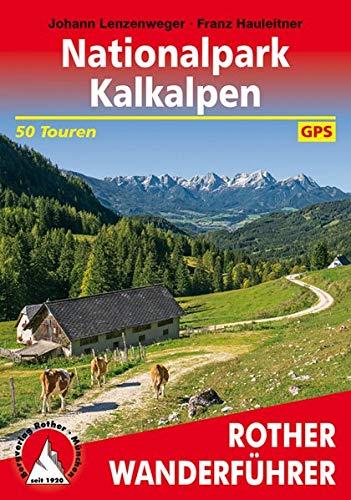 Nationalpark Kalkalpen: mit Sengsengebirge, Reichraminger Hintergebirge und Steyrer Voralpen. 50 Touren zwischen Steyr und Ybbs. Mit GPS-Tracks (Rother Wanderführer)